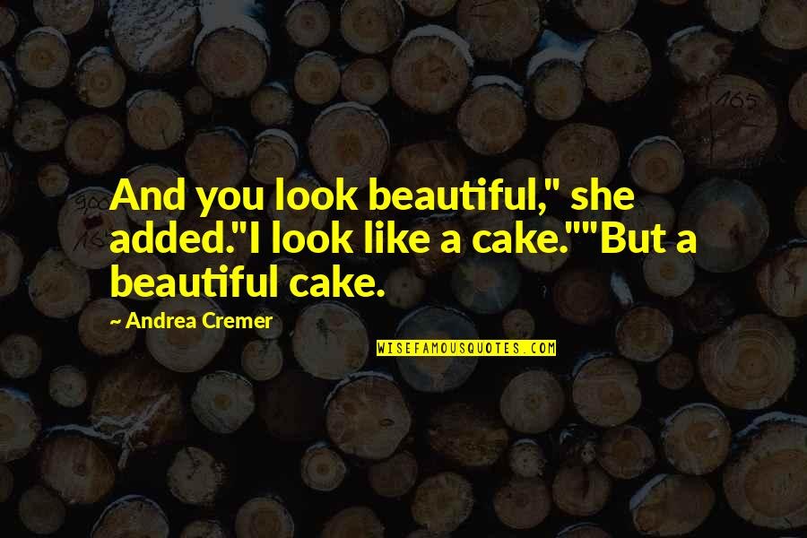 "Added Quotes By Andrea Cremer: And you look beautiful,"" she added.""I look like"