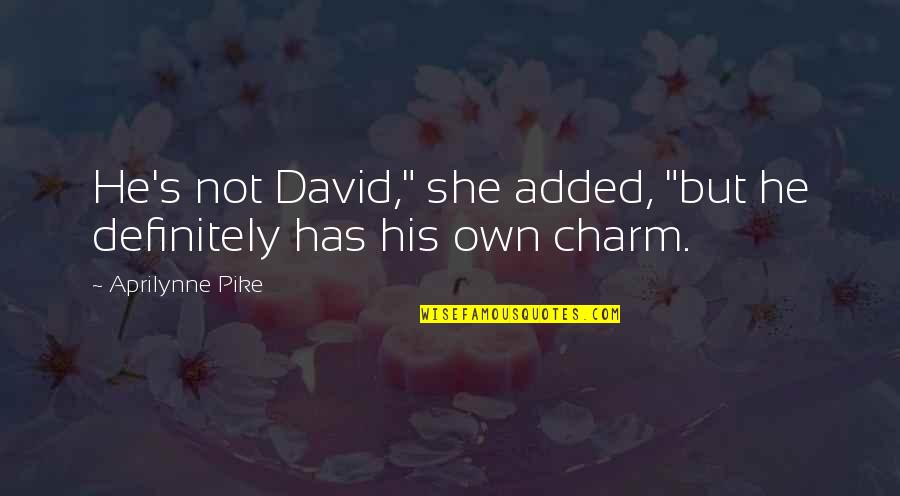 "Added Quotes By Aprilynne Pike: He's not David,"" she added, ""but he definitely"