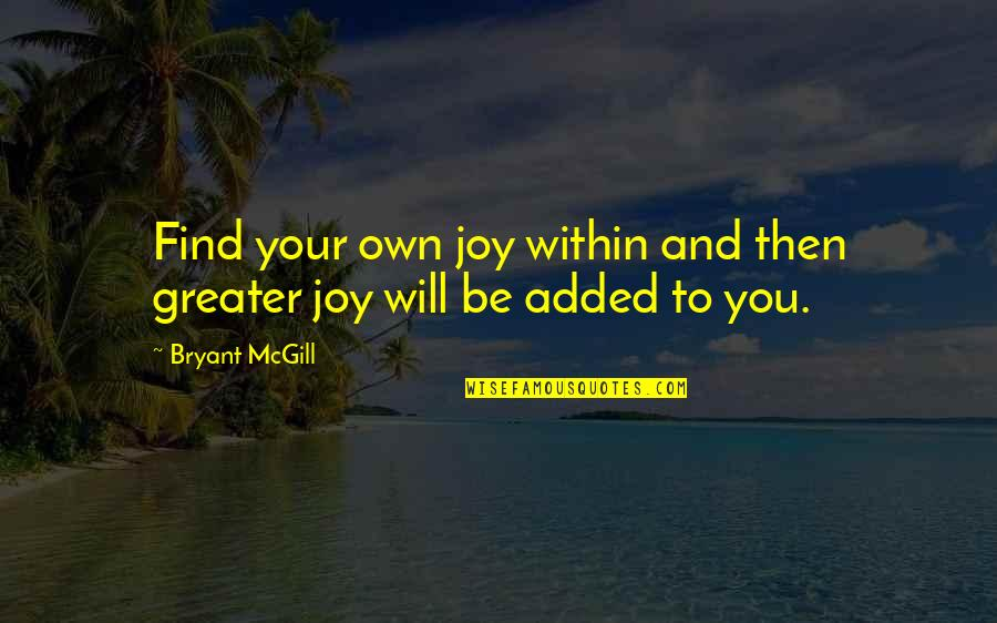 Added Quotes By Bryant McGill: Find your own joy within and then greater