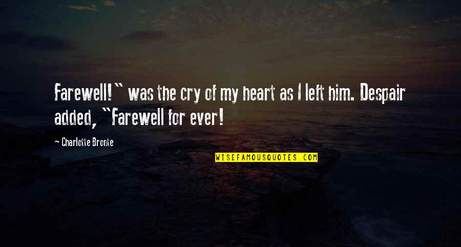 "Added Quotes By Charlotte Bronte: Farewell!"" was the cry of my heart as"