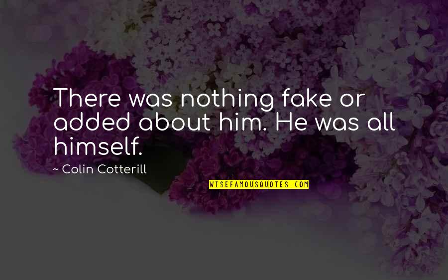 Added Quotes By Colin Cotterill: There was nothing fake or added about him.
