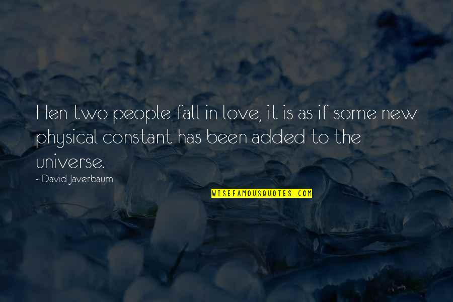 Added Quotes By David Javerbaum: Hen two people fall in love, it is
