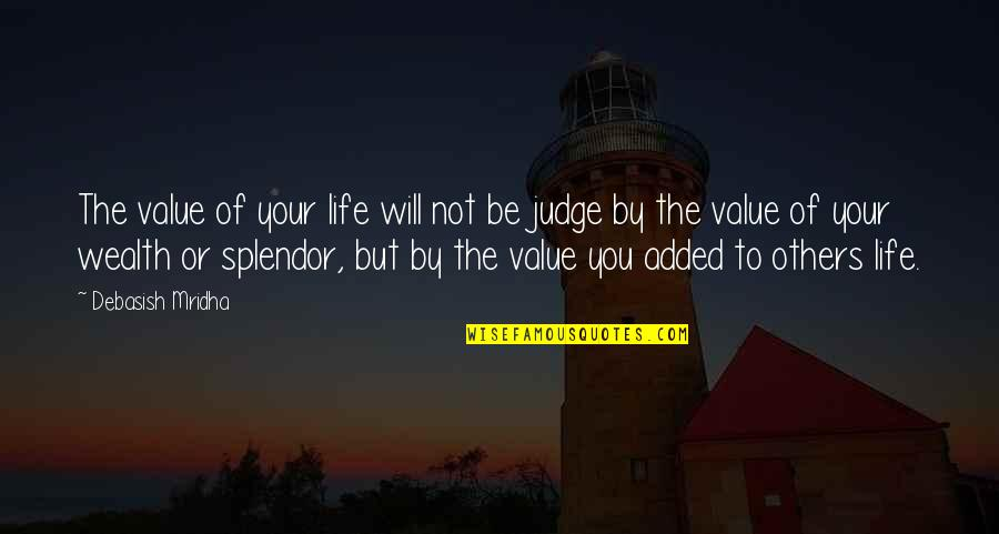 Added Quotes By Debasish Mridha: The value of your life will not be