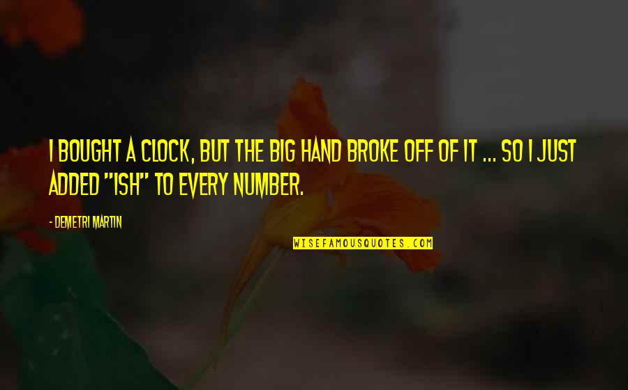 Added Quotes By Demetri Martin: I bought a clock, but the big hand