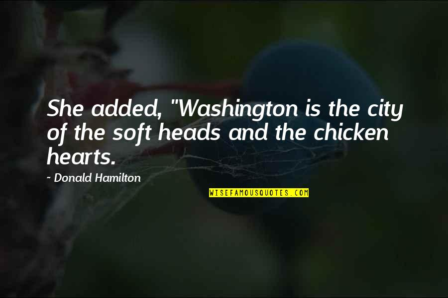 "Added Quotes By Donald Hamilton: She added, ""Washington is the city of the"