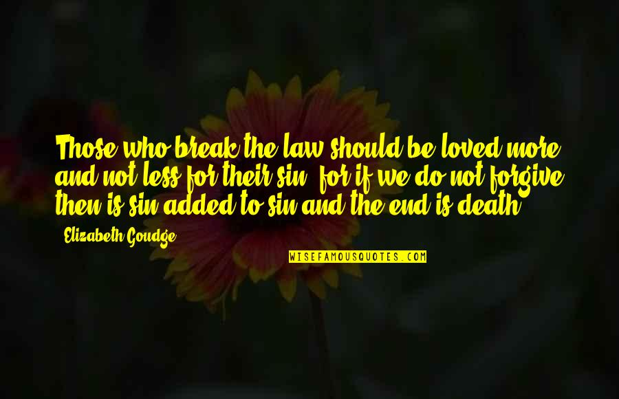 Added Quotes By Elizabeth Goudge: Those who break the law should be loved