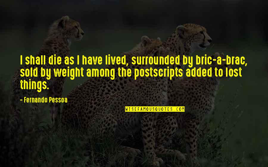 Added Quotes By Fernando Pessoa: I shall die as I have lived, surrounded