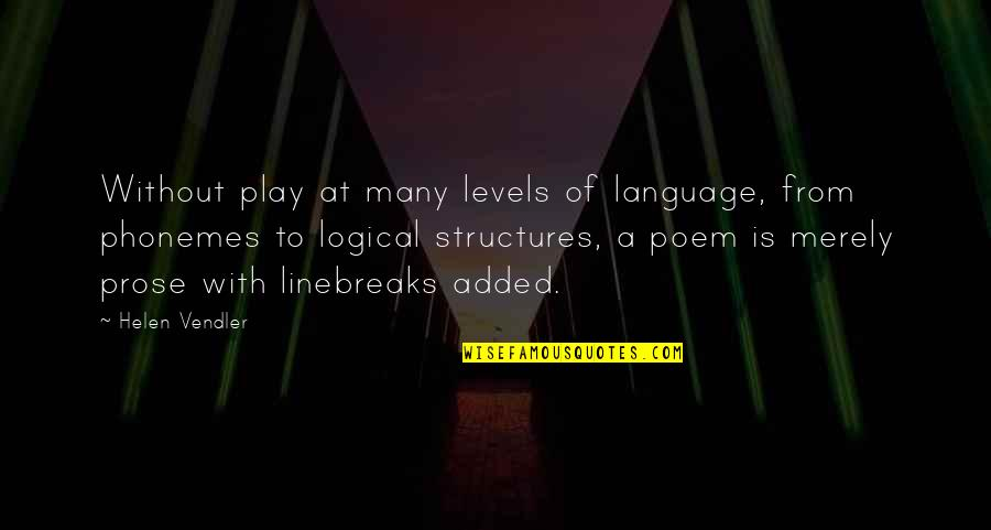 Added Quotes By Helen Vendler: Without play at many levels of language, from