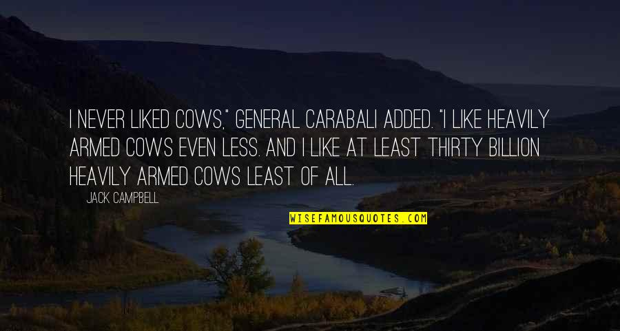 "Added Quotes By Jack Campbell: I never liked cows,"" General Carabali added. ""I"