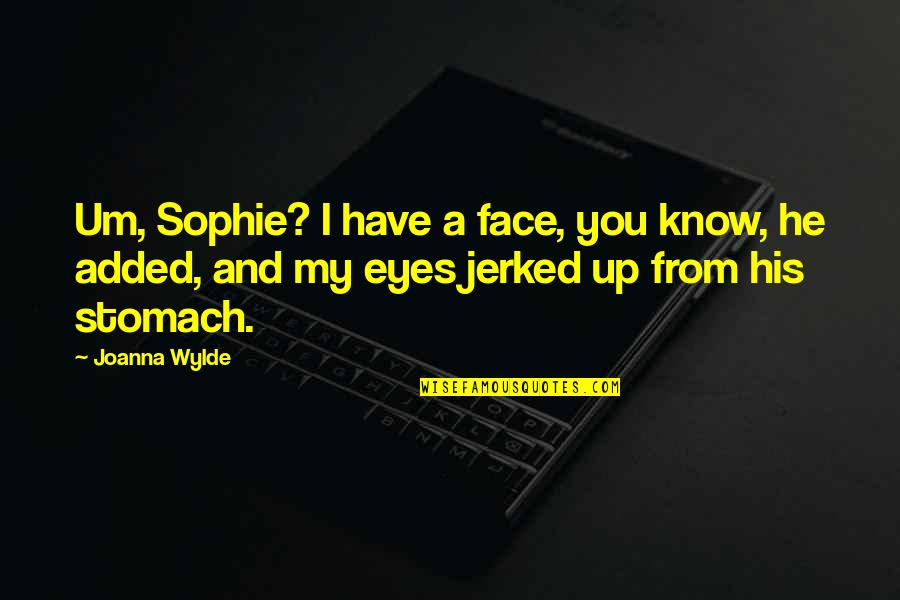 Added Quotes By Joanna Wylde: Um, Sophie? I have a face, you know,