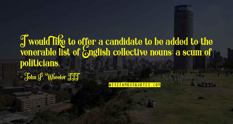 Added Quotes By John P. Wheeler III: I would like to offer a candidate to
