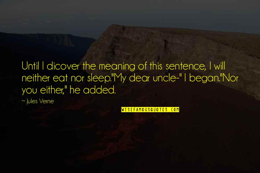 Added Quotes By Jules Verne: Until I dicover the meaning of this sentence,