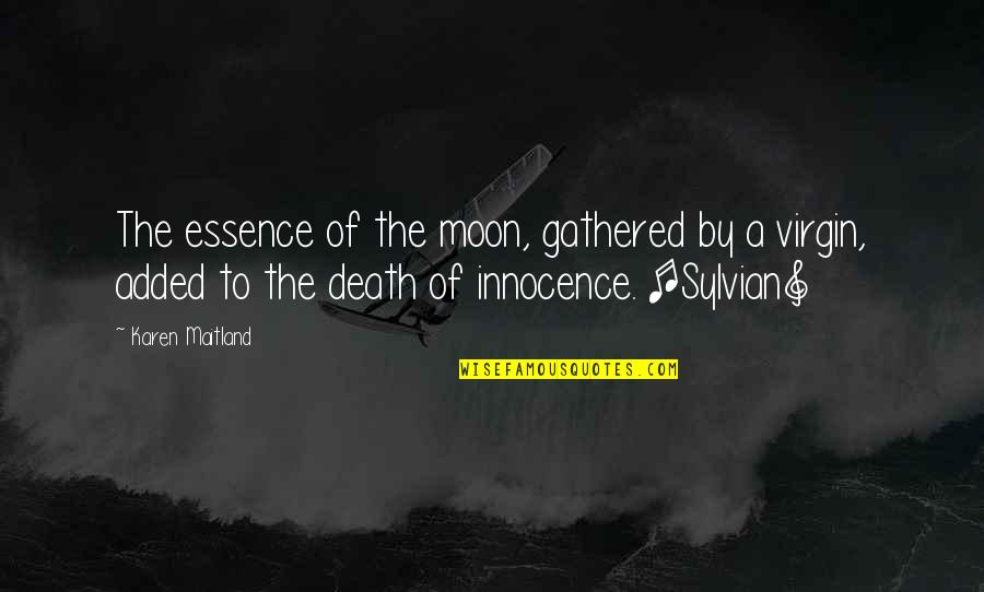 Added Quotes By Karen Maitland: The essence of the moon, gathered by a