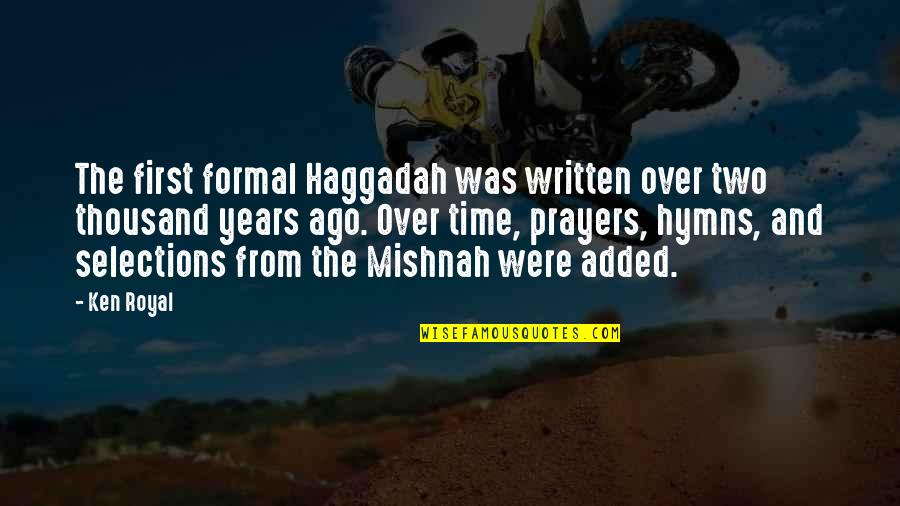 Added Quotes By Ken Royal: The first formal Haggadah was written over two