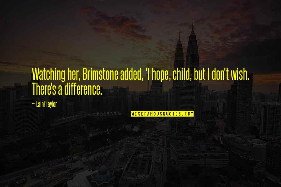 Added Quotes By Laini Taylor: Watching her, Brimstone added, 'I hope, child, but