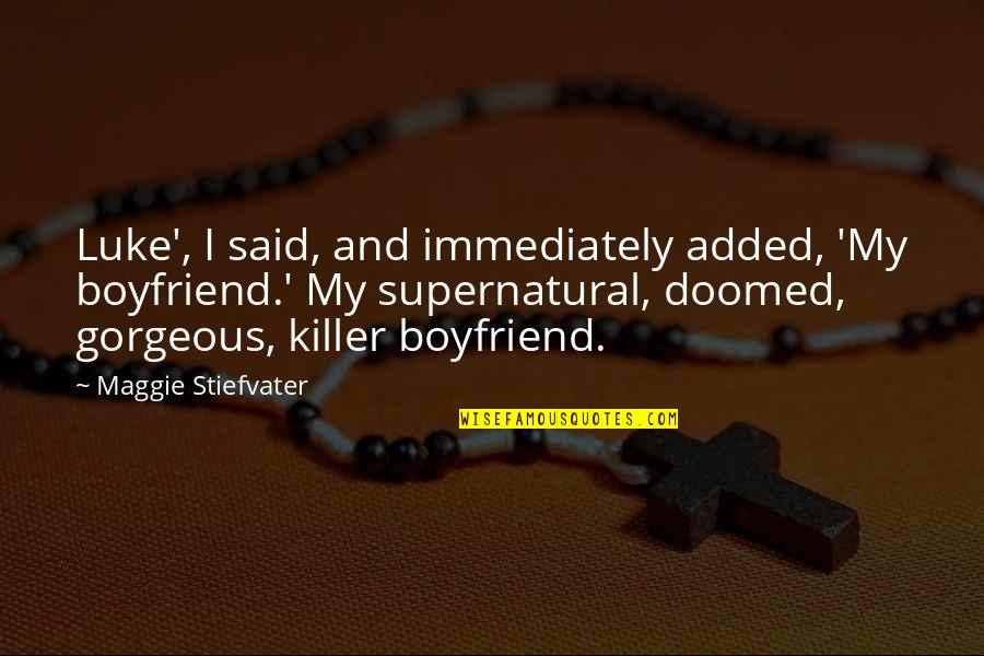 Added Quotes By Maggie Stiefvater: Luke', I said, and immediately added, 'My boyfriend.'