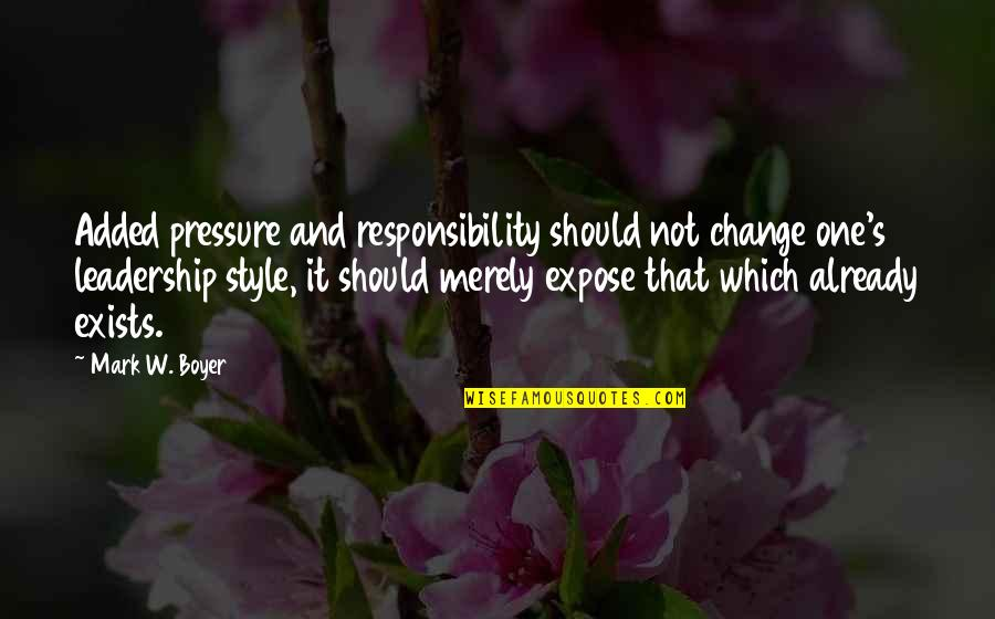 Added Quotes By Mark W. Boyer: Added pressure and responsibility should not change one's
