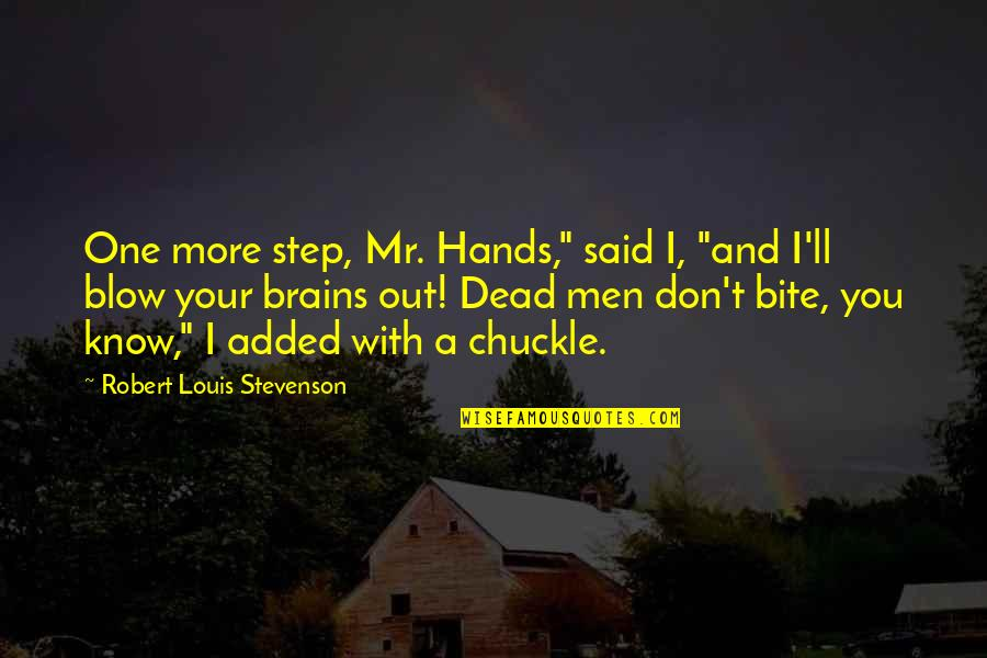 "Added Quotes By Robert Louis Stevenson: One more step, Mr. Hands,"" said I, ""and"