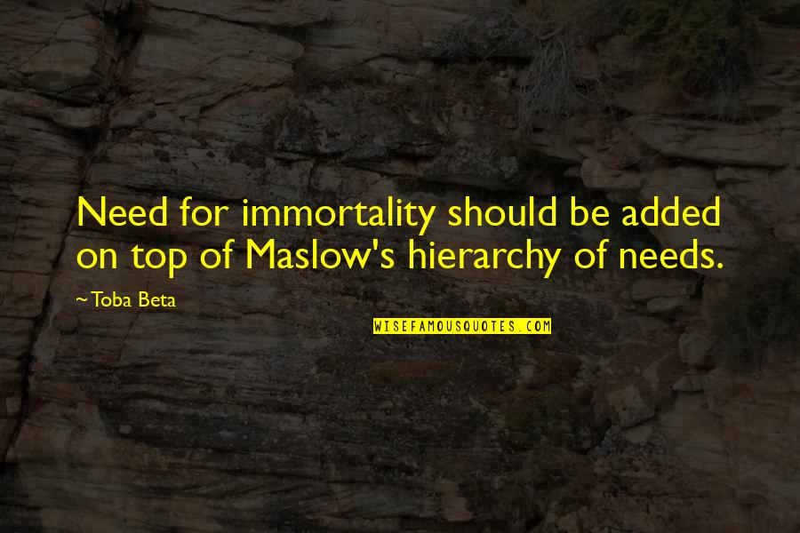 Added Quotes By Toba Beta: Need for immortality should be added on top