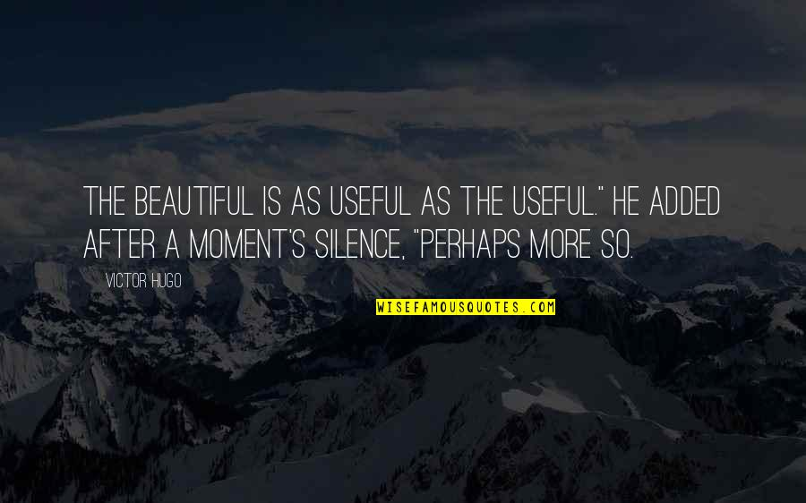 Added Quotes By Victor Hugo: The beautiful is as useful as the useful.""