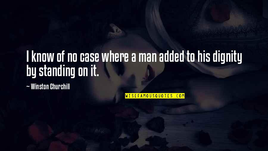 Added Quotes By Winston Churchill: I know of no case where a man