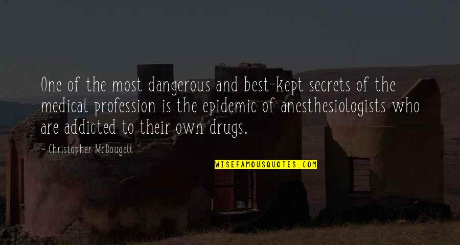 Addicted To Drugs Quotes By Christopher McDougall: One of the most dangerous and best-kept secrets