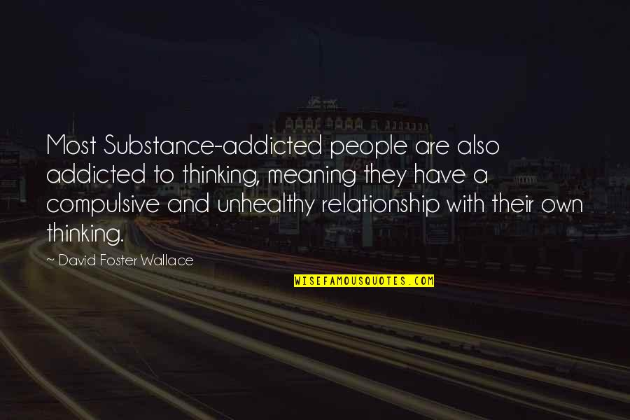 Addicted To Drugs Quotes By David Foster Wallace: Most Substance-addicted people are also addicted to thinking,