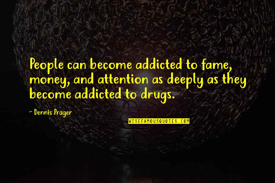 Addicted To Drugs Quotes By Dennis Prager: People can become addicted to fame, money, and