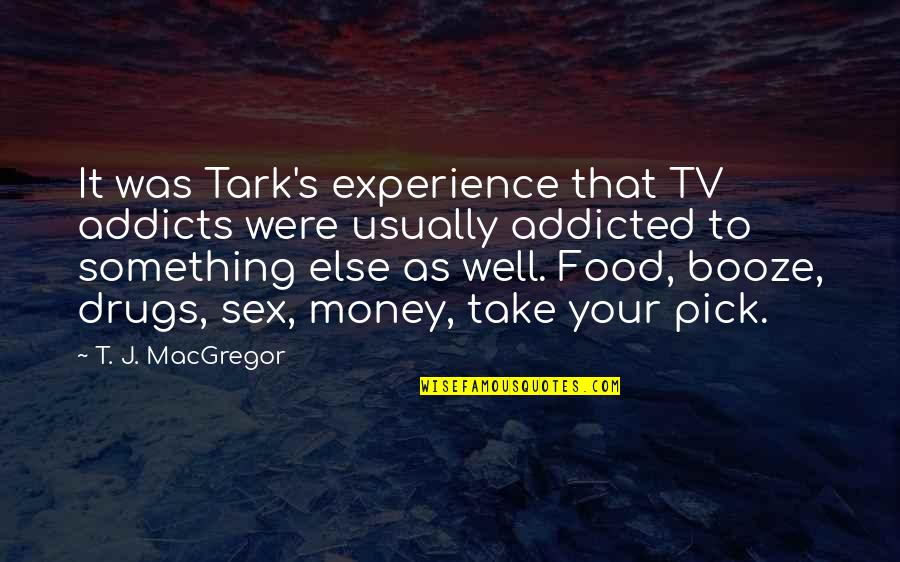 Addicted To Drugs Quotes By T. J. MacGregor: It was Tark's experience that TV addicts were