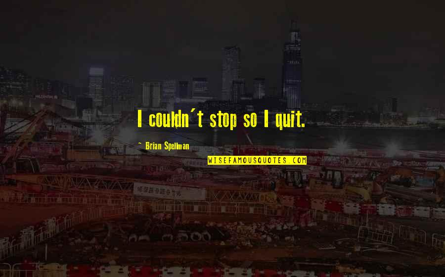 Addictions Recovery Quotes By Brian Spellman: I couldn't stop so I quit.