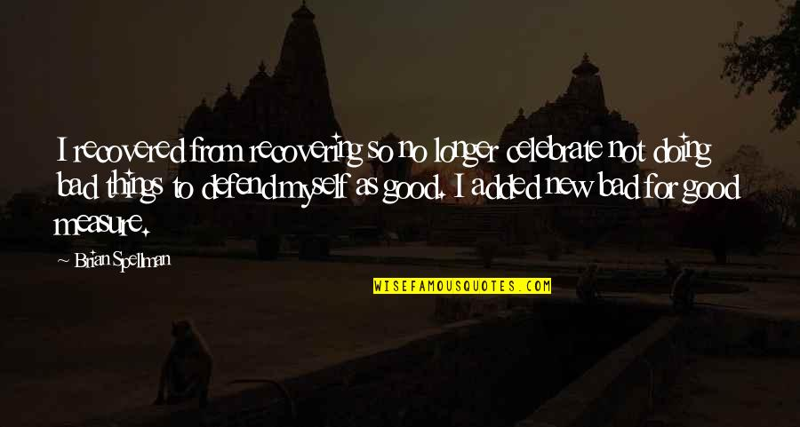 Addictions Recovery Quotes By Brian Spellman: I recovered from recovering so no longer celebrate