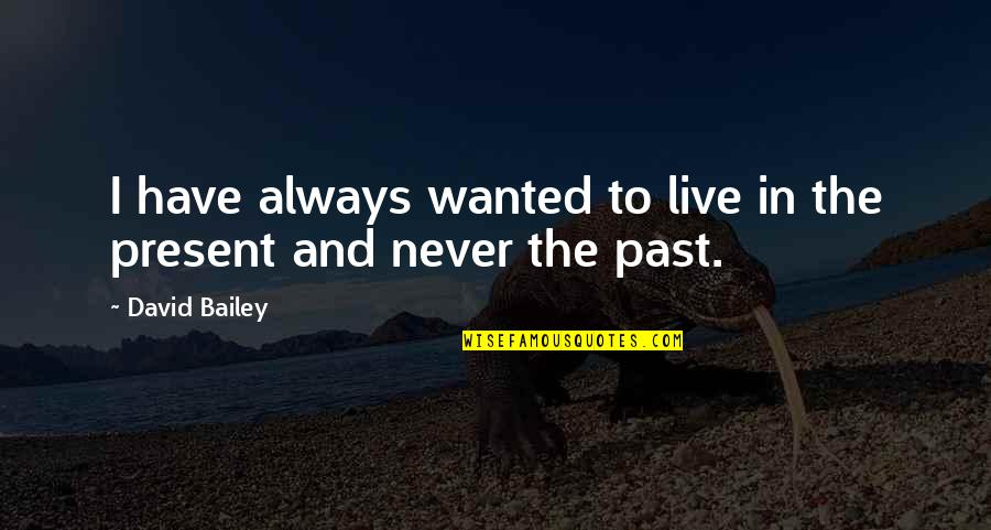 Addictions Recovery Quotes By David Bailey: I have always wanted to live in the