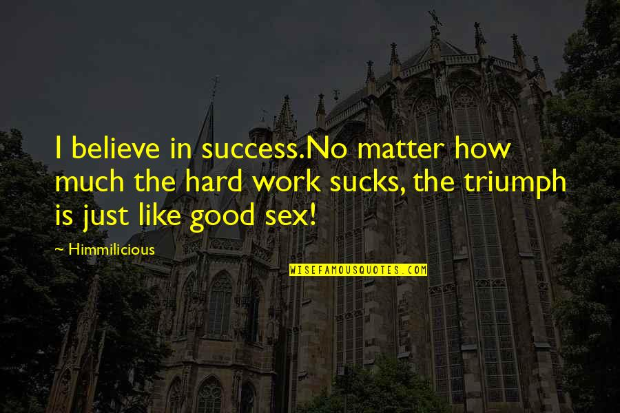 Addictions Recovery Quotes By Himmilicious: I believe in success.No matter how much the