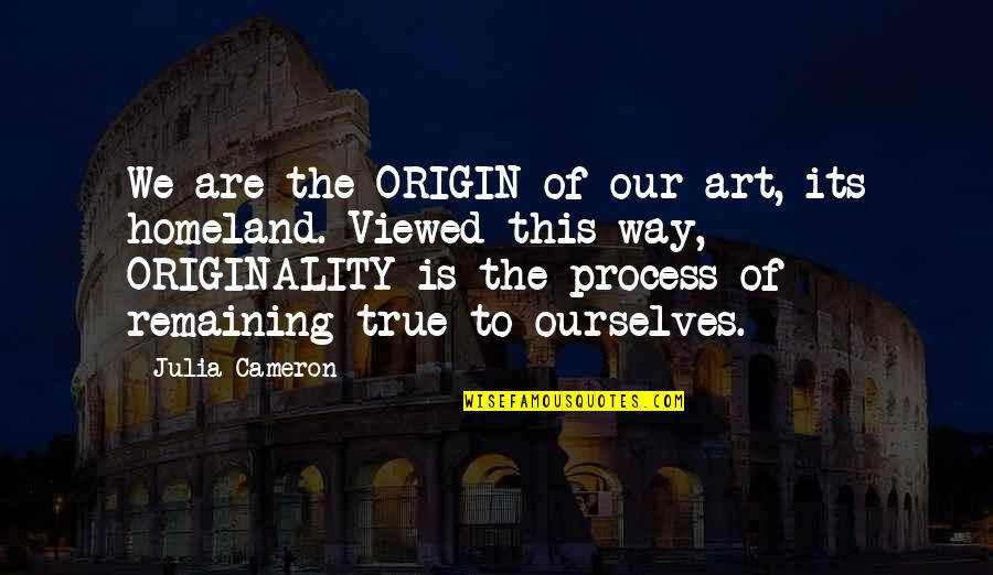 Addictions Recovery Quotes By Julia Cameron: We are the ORIGIN of our art, its