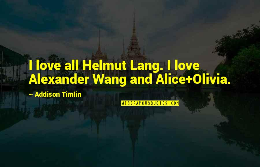 Addison Timlin Quotes By Addison Timlin: I love all Helmut Lang. I love Alexander