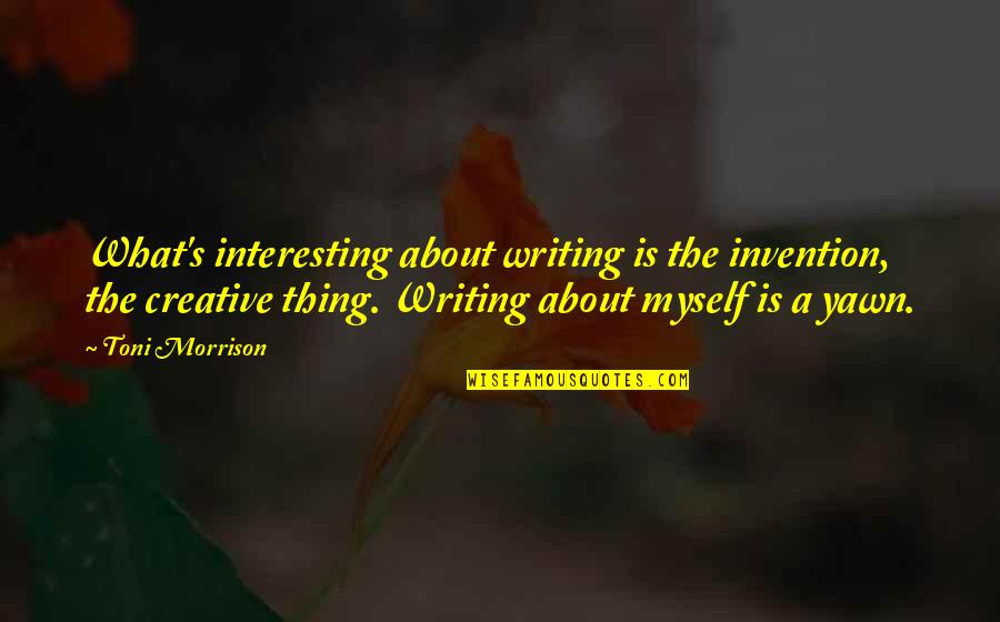 Addison Timlin Quotes By Toni Morrison: What's interesting about writing is the invention, the