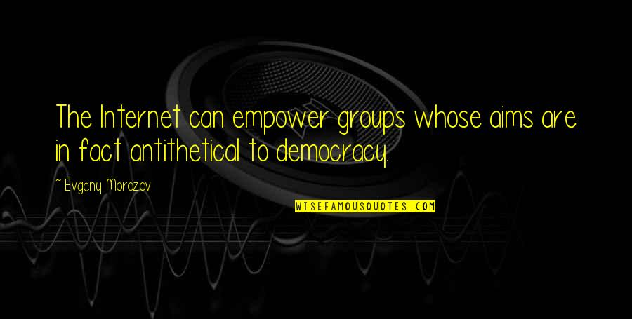 Adele Basheer Love Quotes By Evgeny Morozov: The Internet can empower groups whose aims are