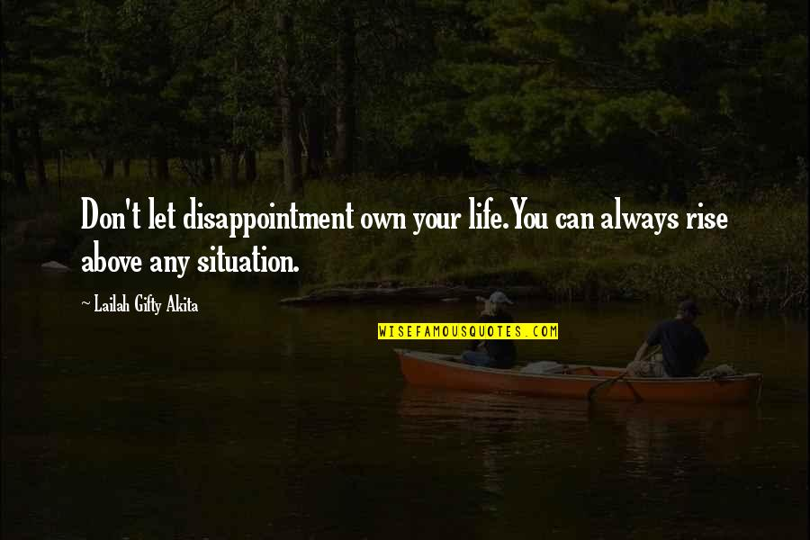 Adele Basheer Love Quotes By Lailah Gifty Akita: Don't let disappointment own your life.You can always