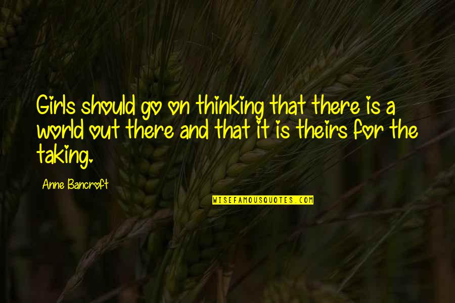 Adele Casagrande Quotes By Anne Bancroft: Girls should go on thinking that there is