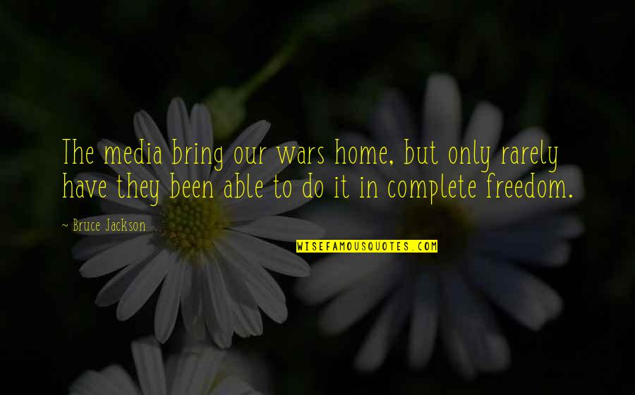 Adele Casagrande Quotes By Bruce Jackson: The media bring our wars home, but only
