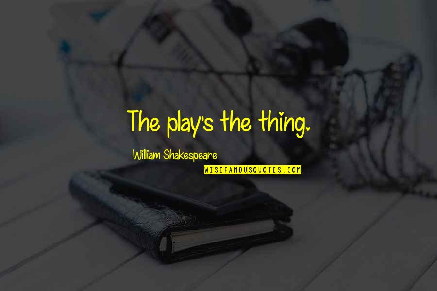 Adele Casagrande Quotes By William Shakespeare: The play's the thing.