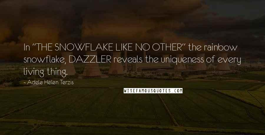 "Adele Helen Terzis quotes: In ""THE SNOWFLAKE LIKE NO OTHER"" the rainbow snowflake, DAZZLER reveals the uniqueness of every living thing."