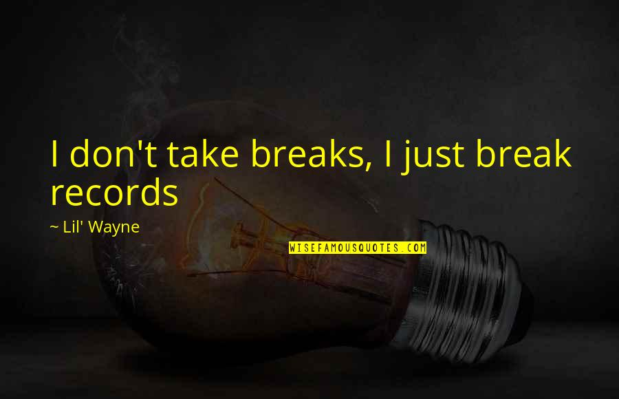 Adele's Song Hello Quotes By Lil' Wayne: I don't take breaks, I just break records
