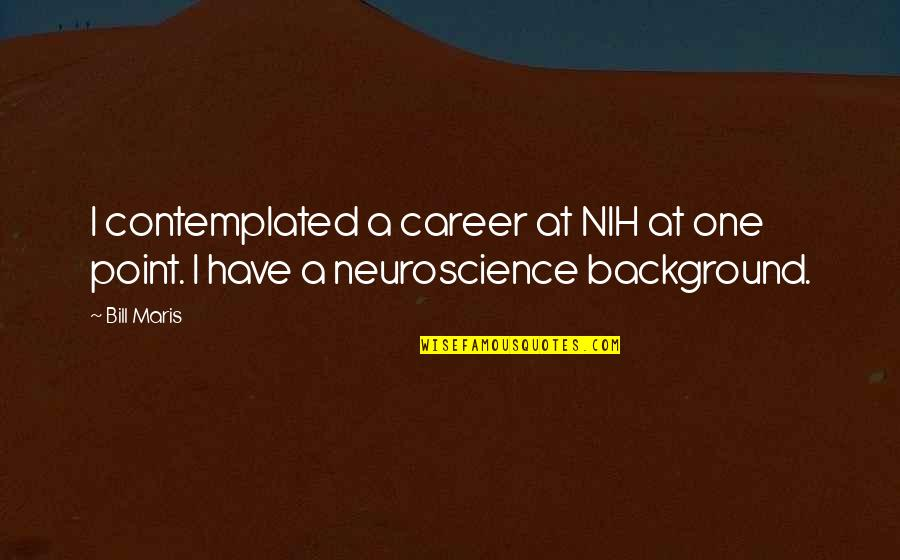 Adelina Amouteru Quotes By Bill Maris: I contemplated a career at NIH at one