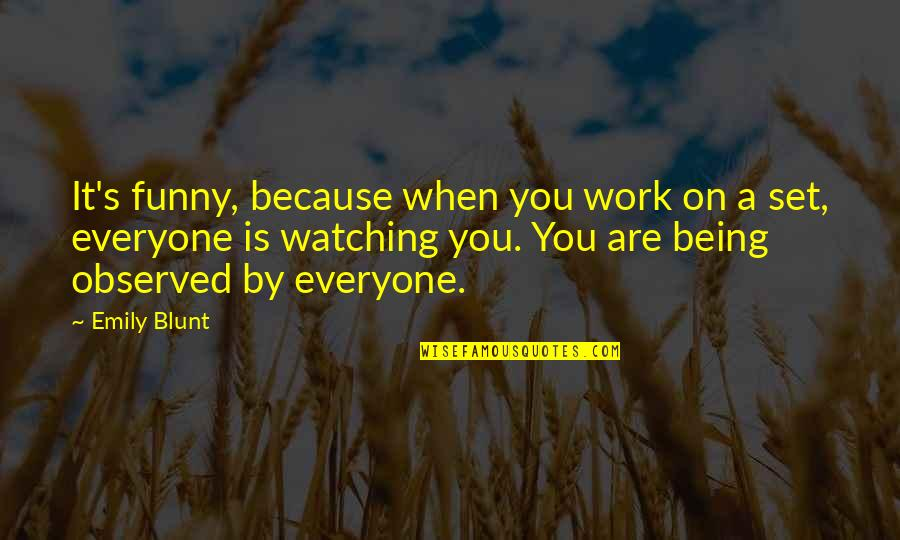 Adelina Amouteru Quotes By Emily Blunt: It's funny, because when you work on a