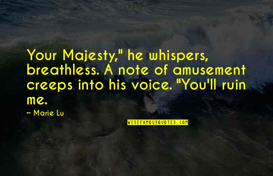 "Adelina Amouteru Quotes By Marie Lu: Your Majesty,"" he whispers, breathless. A note of"