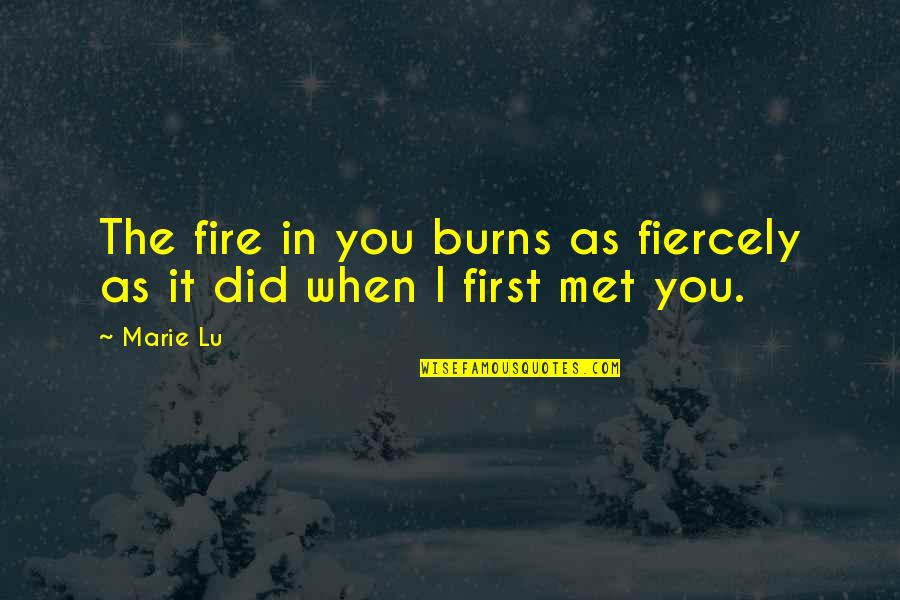 Adelina Amouteru Quotes By Marie Lu: The fire in you burns as fiercely as