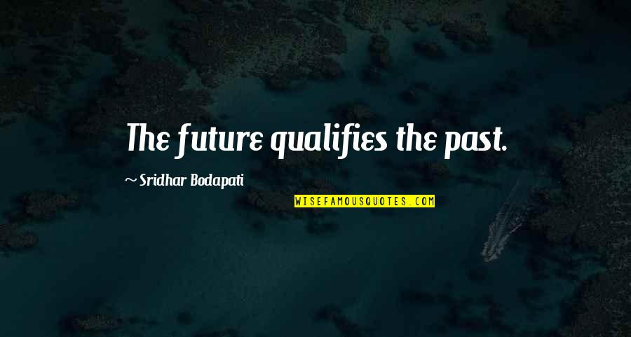 Adelina Amouteru Quotes By Sridhar Bodapati: The future qualifies the past.