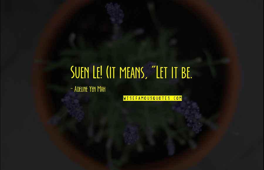 """Adeline Quotes By Adeline Yen Mah: Suen Le! (it means, """"Let it be."""