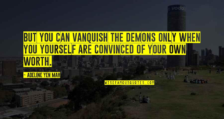 Adeline Quotes By Adeline Yen Mah: But you can vanquish the demons only when